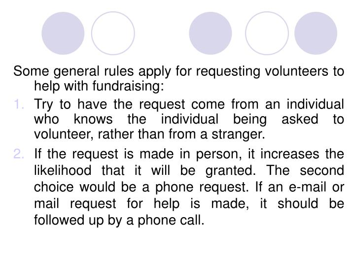 Some general rules apply for requesting volunteers to help with fundraising: