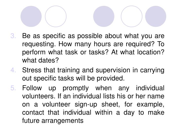 Be as specific as possible about what you are requesting. How many hours are required? To perform what task or tasks? At what location? what dates?