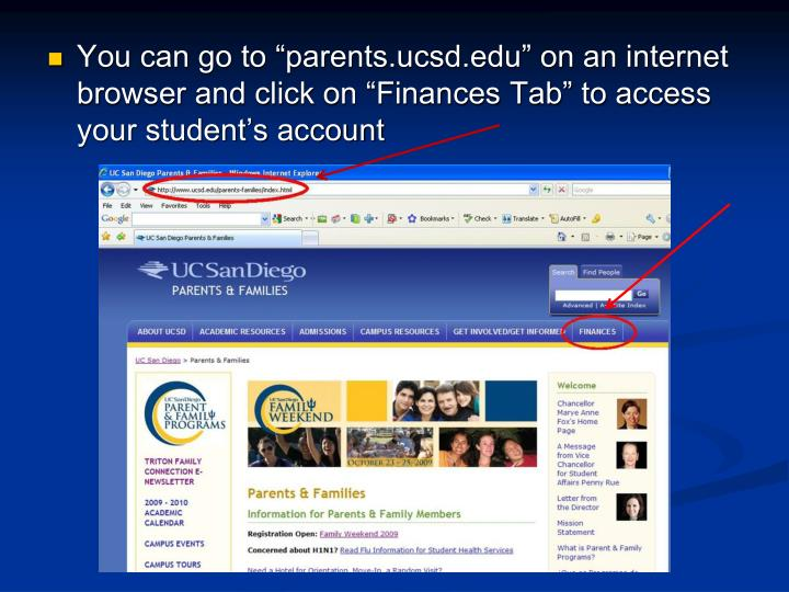 """You can go to """"parents.ucsd.edu"""" on an internet browser and click on """"Finances Tab"""" to access your student's account"""