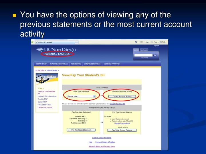 You have the options of viewing any of the previous statements or the most current account activity