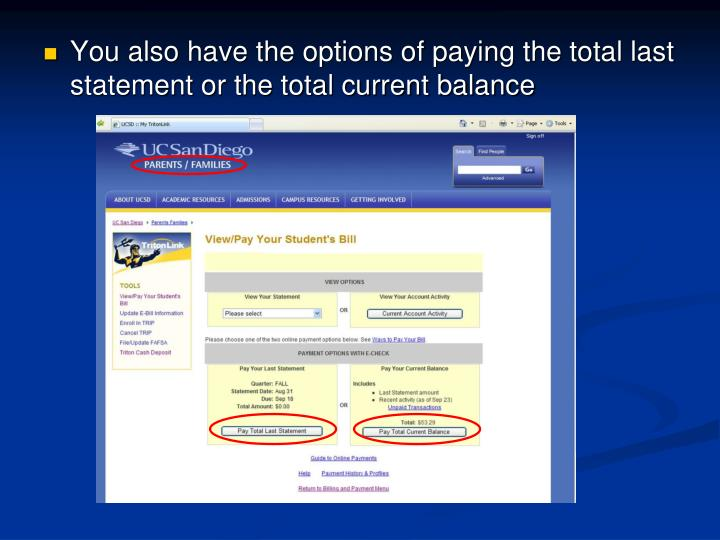 You also have the options of paying the total last  statement or the total current balance