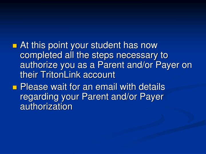 At this point your student has now completed all the steps necessary to authorize you as a Parent and/or Payer on their