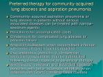preferred therapy for community acquired lung abscess and aspiration pneumonia