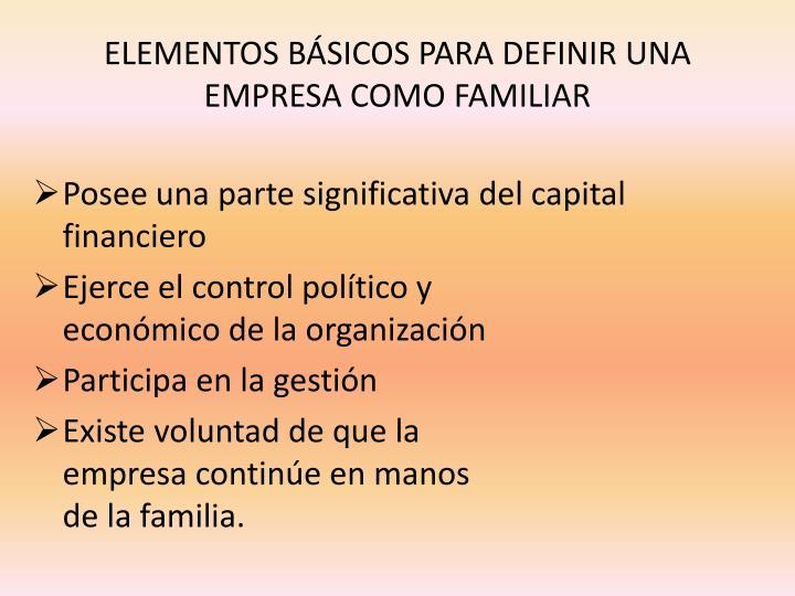 ELEMENTOS BÁSICOS PARA DEFINIR UNA EMPRESA COMO FAMILIAR
