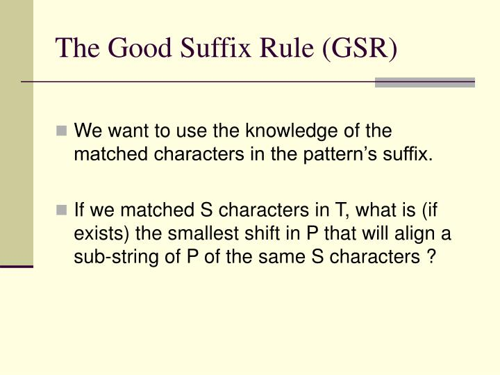 The Good Suffix Rule (GSR)