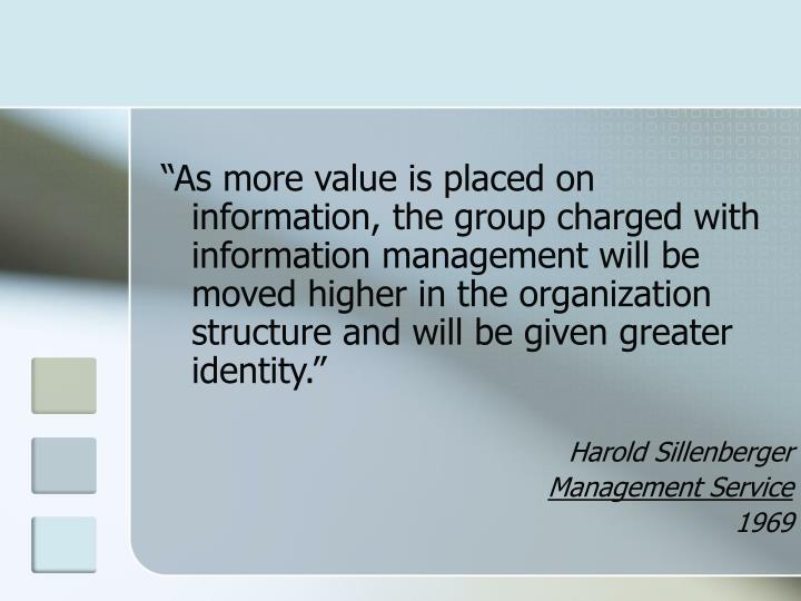 """""""As more value is placed on information, the group charged with information management will be moved higher in the organization structure and will be given greater identity."""""""