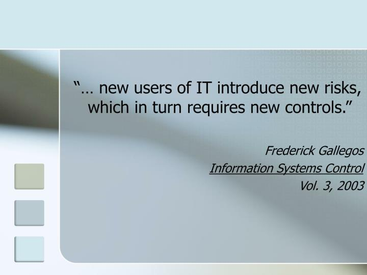 """""""… new users of IT introduce new risks, which in turn requires new controls."""""""