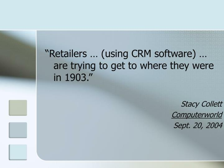 """""""Retailers … (using CRM software) … are trying to get to where they were in 1903."""""""