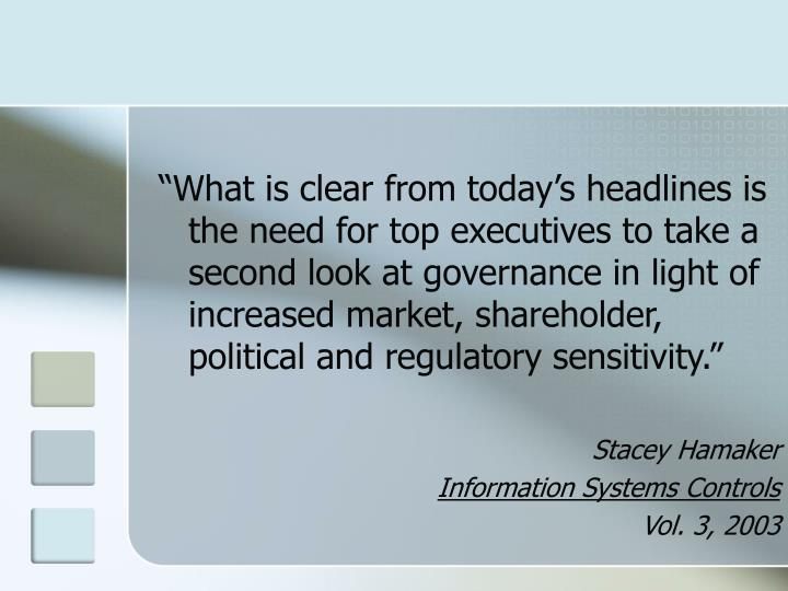 """""""What is clear from today's headlines is the need for top executives to take a second look at governance in light of increased market, shareholder, political and regulatory sensitivity."""""""