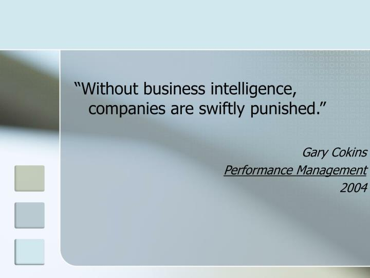 """""""Without business intelligence, companies are swiftly punished."""""""