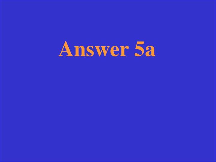 Answer 5a