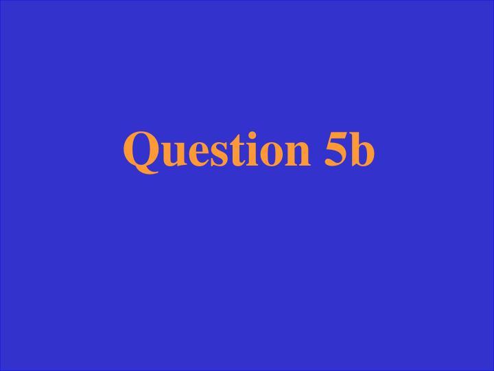Question 5b