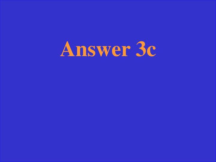 Answer 3c