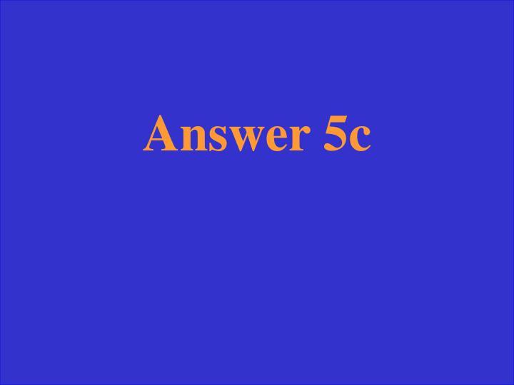 Answer 5c