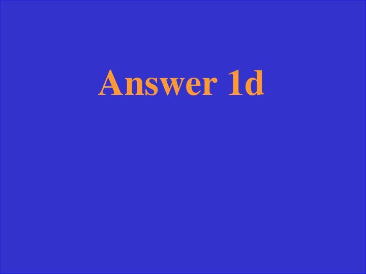 Answer 1d
