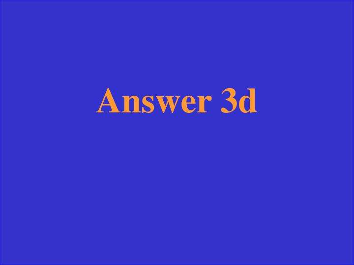 Answer 3d