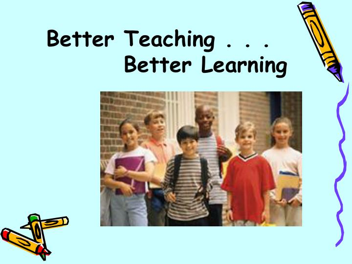 Better teaching better learning