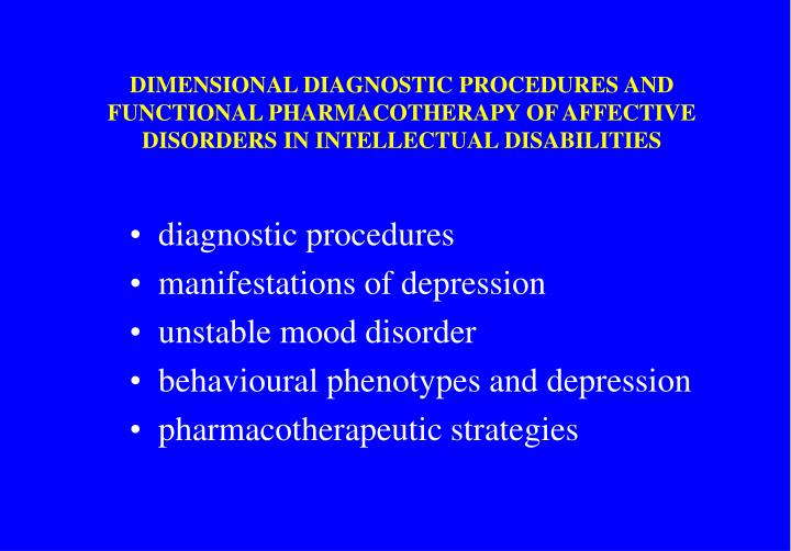 DIMENSIONAL DIAGNOSTIC PROCEDURES AND FUNCTIONAL PHARMACOTHERAPY OF AFFECTIVE DISORDERS IN INTELLECTUAL DISABILITIES