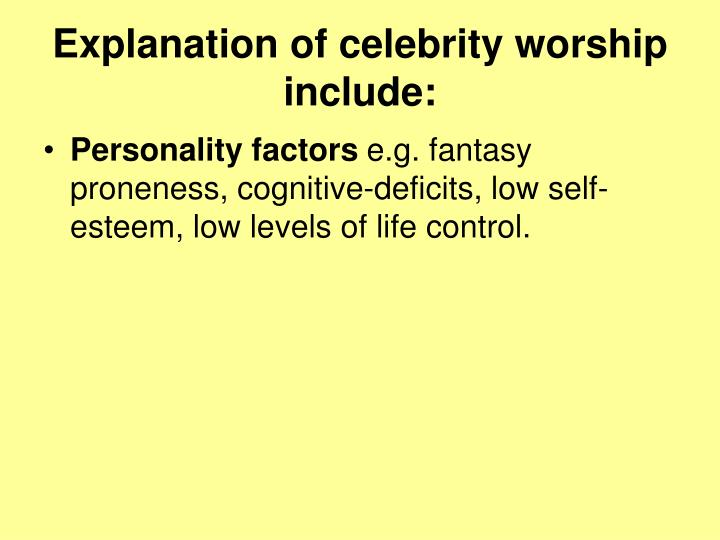 Explanation of celebrity worship include: