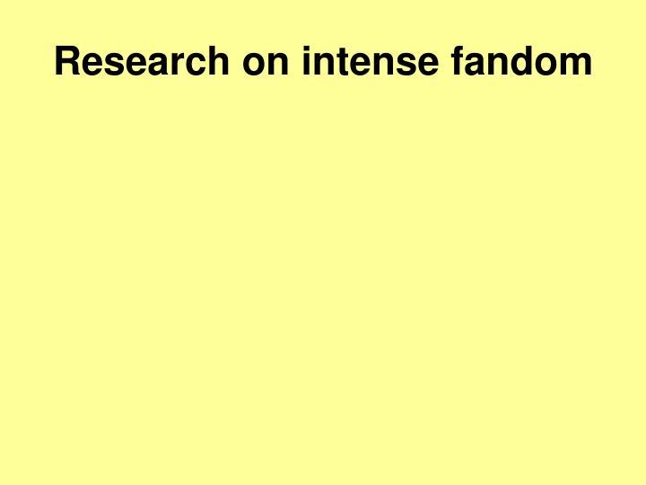 Research on intense fandom