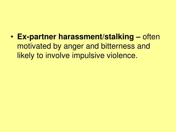 Ex-partner harassment/stalking –