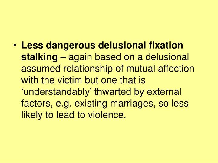 Less dangerous delusional fixation stalking –