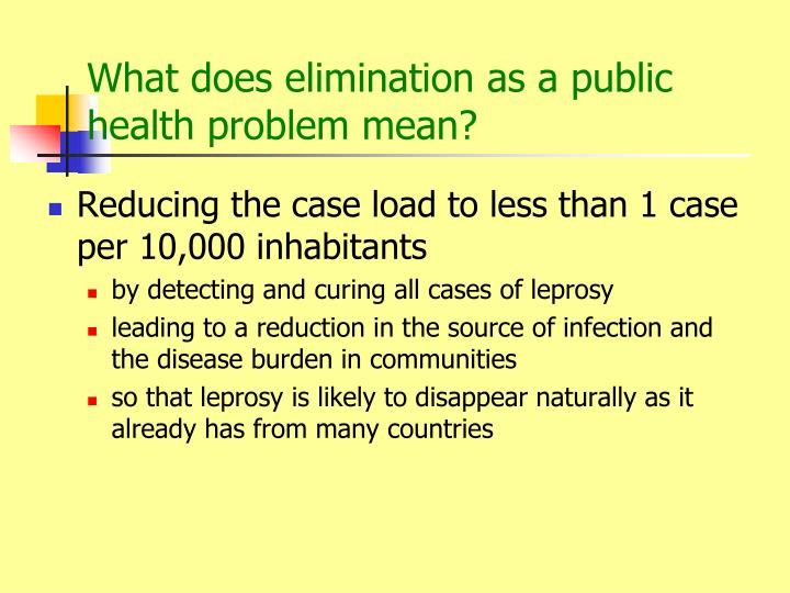 What does elimination as a public health problem mean?