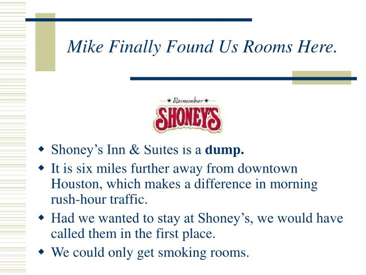 Mike Finally Found Us Rooms Here.