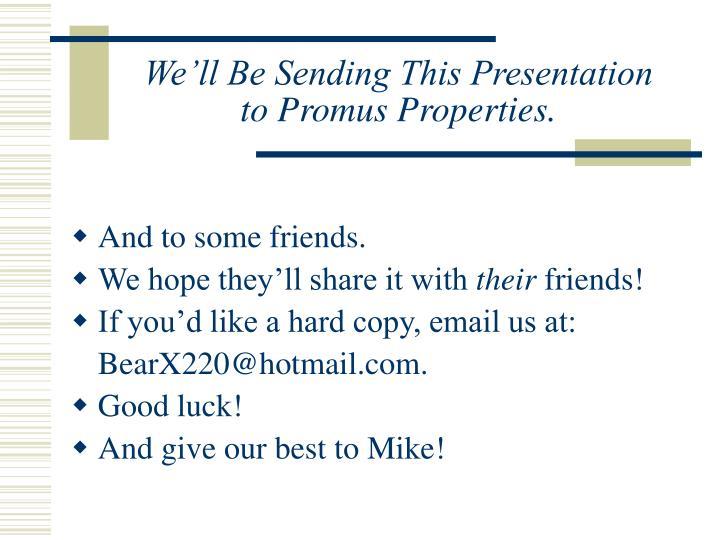 We'll Be Sending This Presentation
