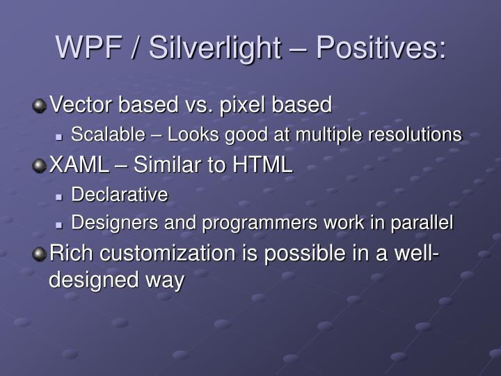 WPF / Silverlight – Positives: