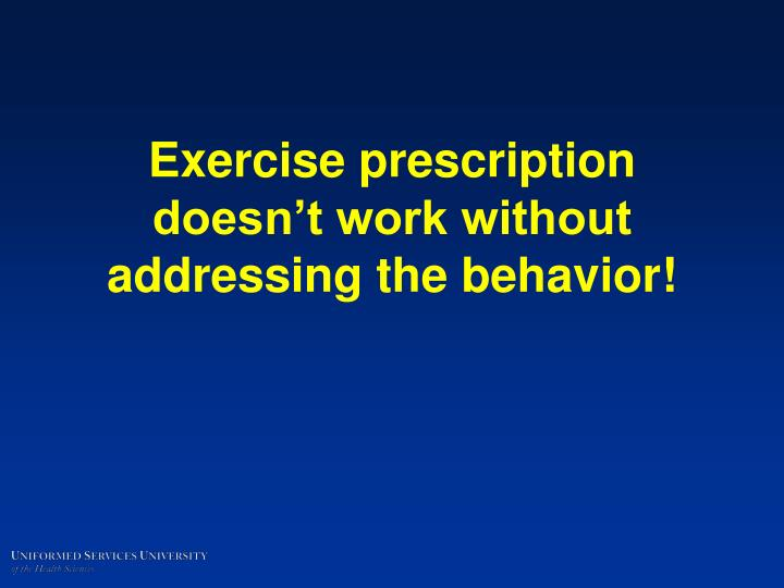 Exercise prescription doesn't work without addressing the behavior!