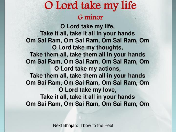 O Lord take my life