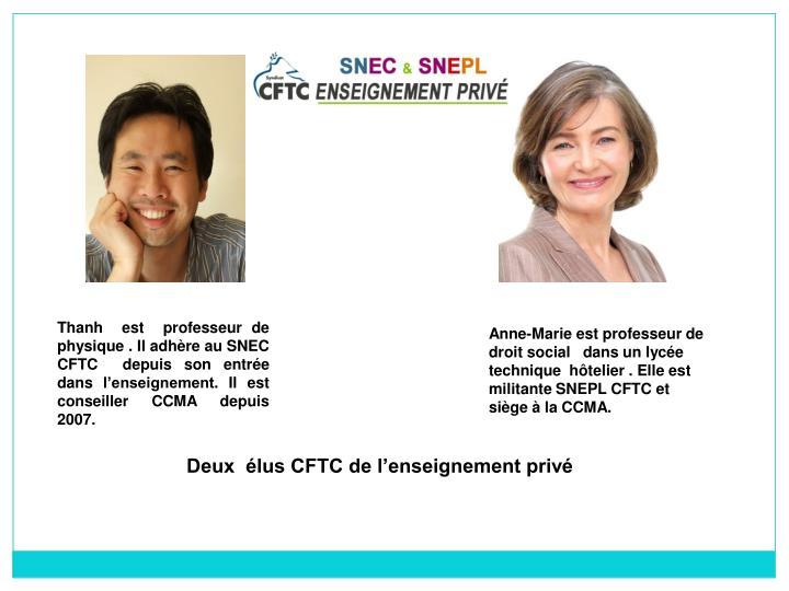 Thanh  est  professeur de physique . Il adhère au SNEC CFTC  depuis son entrée dans l'enseignement. Il est conseiller CCMA depuis 2007.