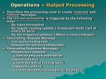 operations output processing