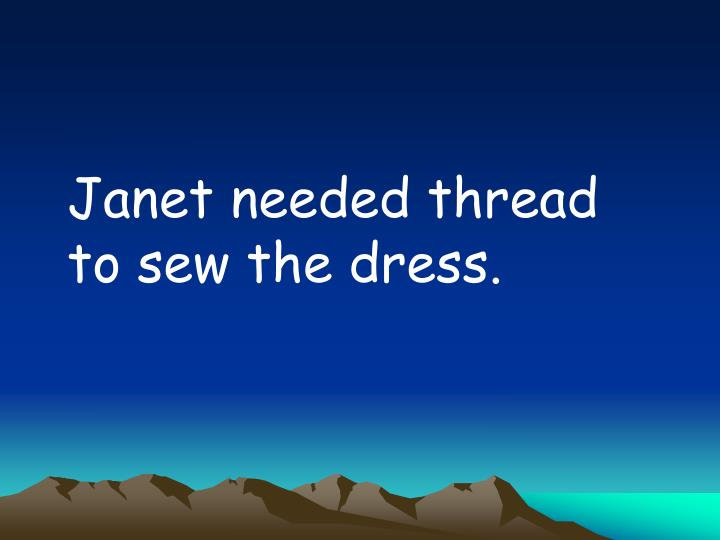 Janet needed thread to sew the dress.