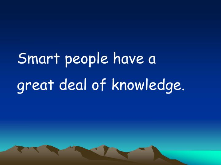 Smart people have a