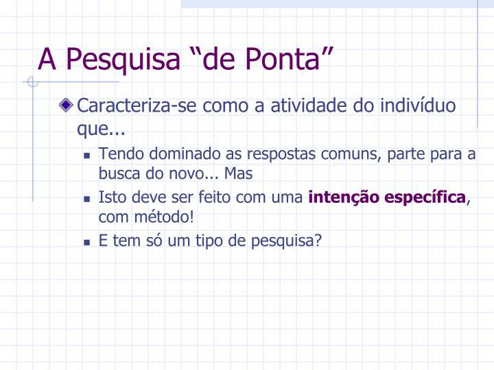 """A Pesquisa """"de Ponta"""""""