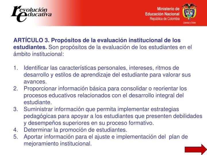 ARTÍCULO 3. Propósitos de la evaluación institucional de los estudiantes.
