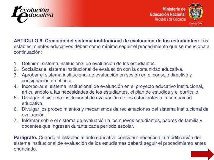 ARTICULO 8. Creación del sistema institucional de evaluación de los estudiantes: