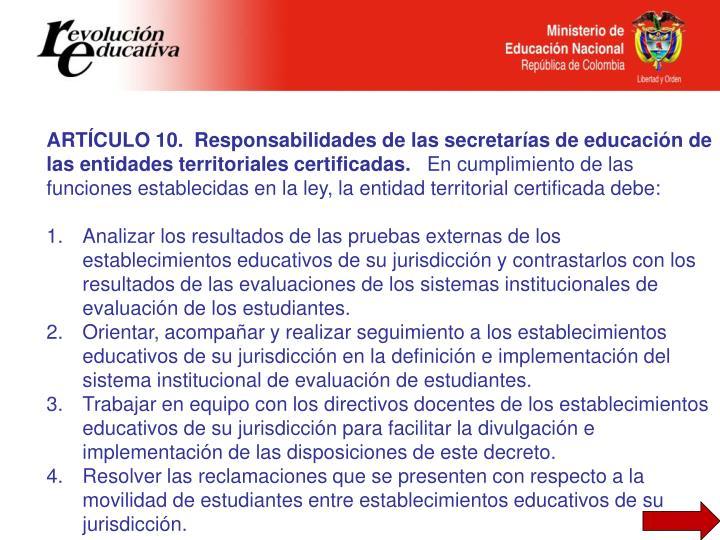 ARTÍCULO 10.  Responsabilidades de las secretarías de educación de las entidades territoriales certificadas.
