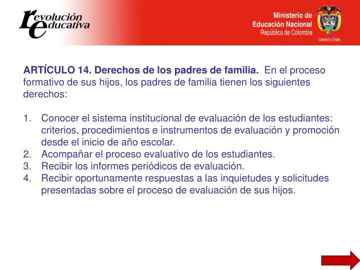 ARTÍCULO 14. Derechos de los padres de familia.