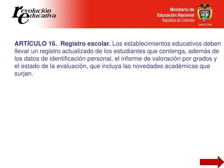 ARTÍCULO 16.  Registro escolar.