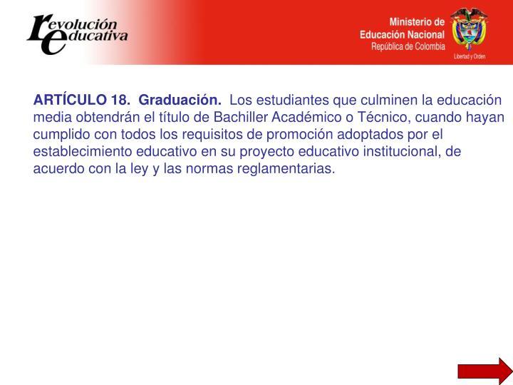 ARTÍCULO 18.  Graduación.