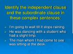 identify the independent clause and the subordinate clause in these complex sentences