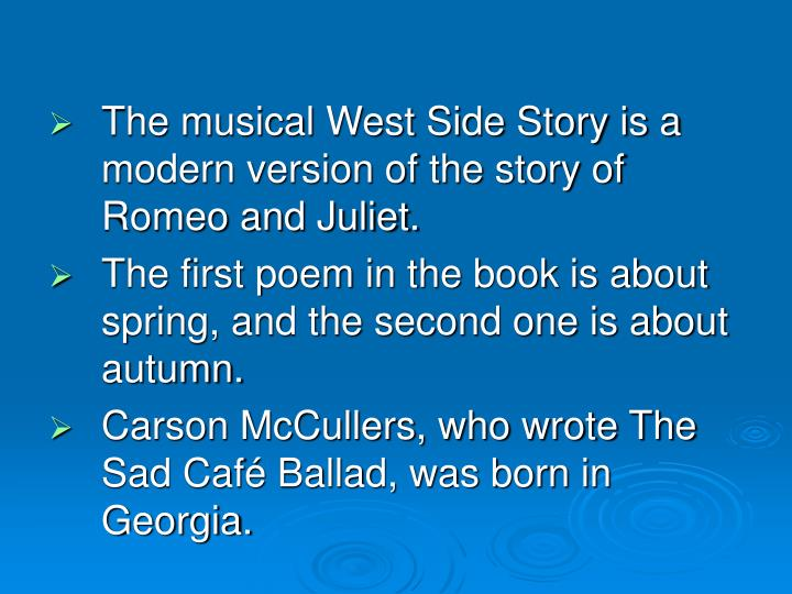 The musical West Side Story is a modern version of the story of Romeo and Juliet.