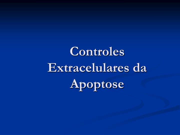 Controles Extracelulares da Apoptose