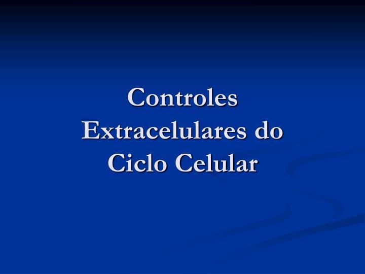 Controles Extracelulares do Ciclo Celular