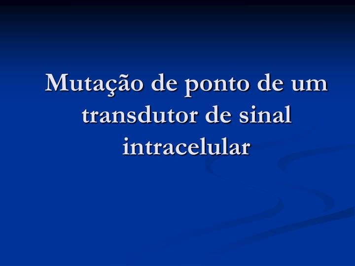 Mutação de ponto de um transdutor de sinal intracelular