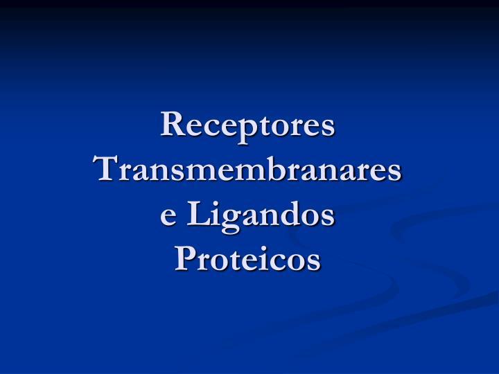 Receptores Transmembranares e Ligandos Proteicos
