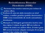 retinoblastoma binocular heredit rio hbr